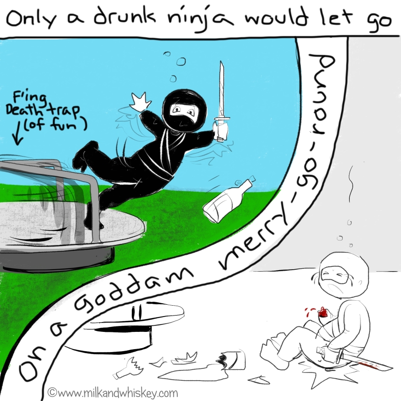 One of many ways a toddler is a lot like a drunk ninja.